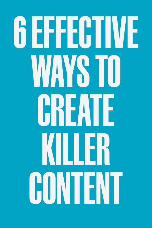 Six Effective Ways to Create Killer Content