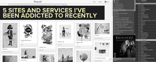 5 Sites/Services I've Been Totally Addicted To Recently