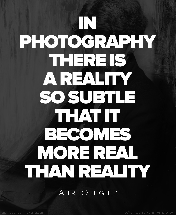alfred stieglitz quotes famous quote awesome photographers reality photographs there subtle quotesgram becomes photograph than strength jeffhendricksondesign