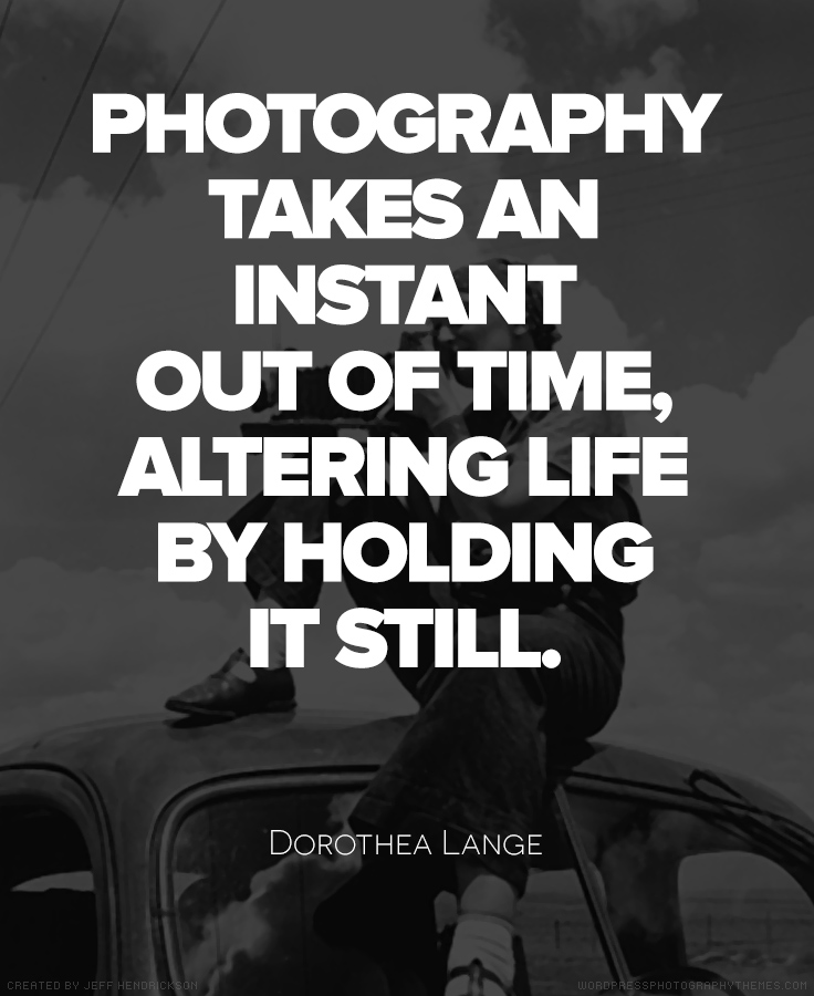 quotes quote photographers lange dorothea famous portrait photographer instant still takes photographs camera deep awesome self holding altering quotesgram photojournalist