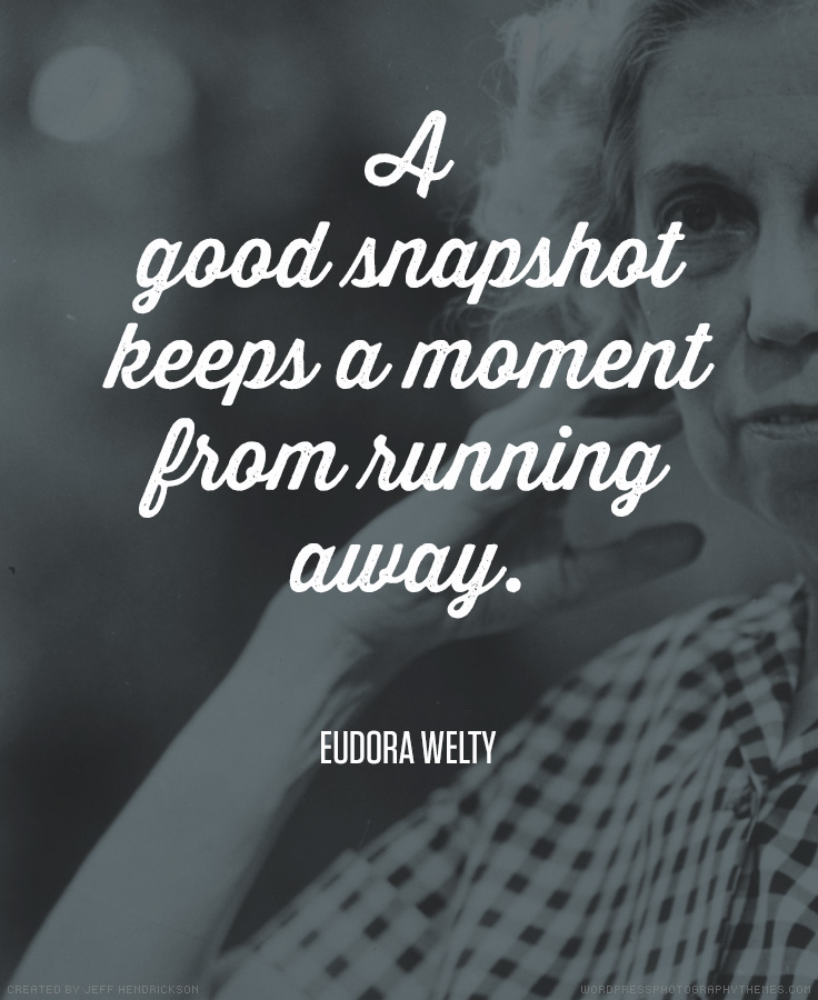 quotes memories quote eudora welty making moment away moments photographer cool famous snapshot running keeps capture photographers quotation awesome capturing