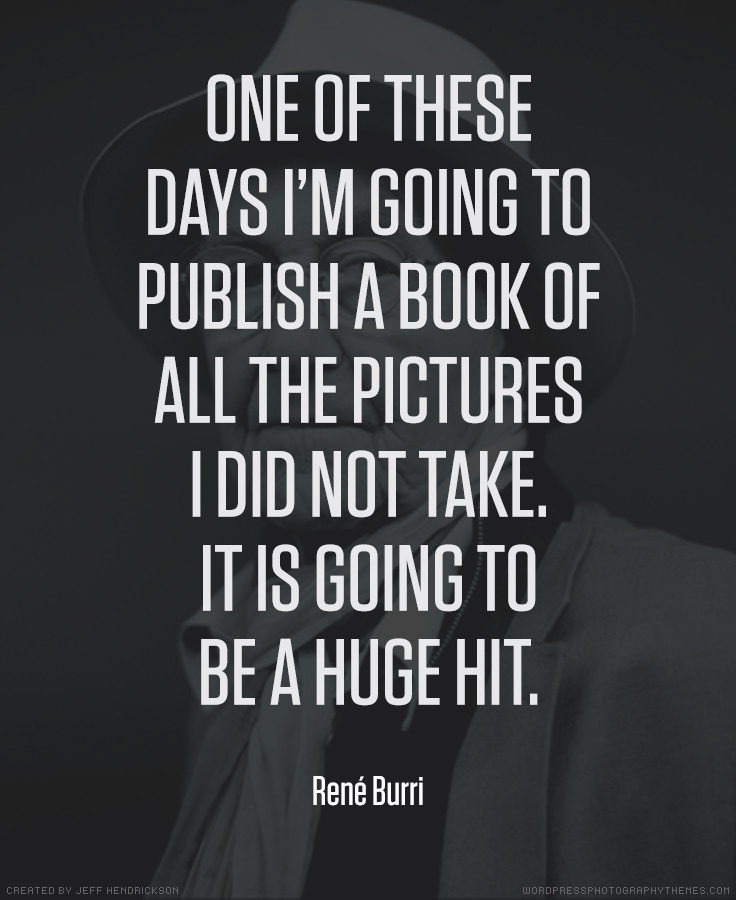Rene Burri photographer quote