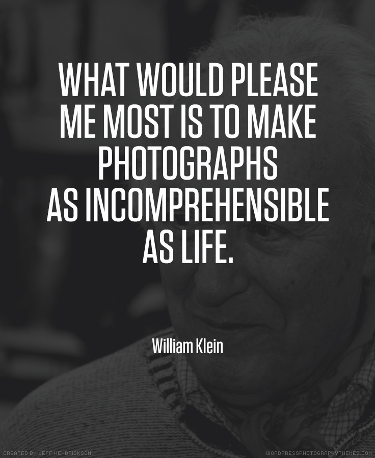 William Klein photographer quote